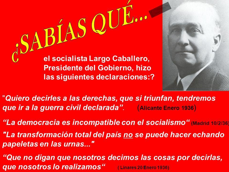 ¿SABÍAS QUÉ... el socialista Largo Caballero, Presidente del Gobierno, hizo las siguientes declaraciones: