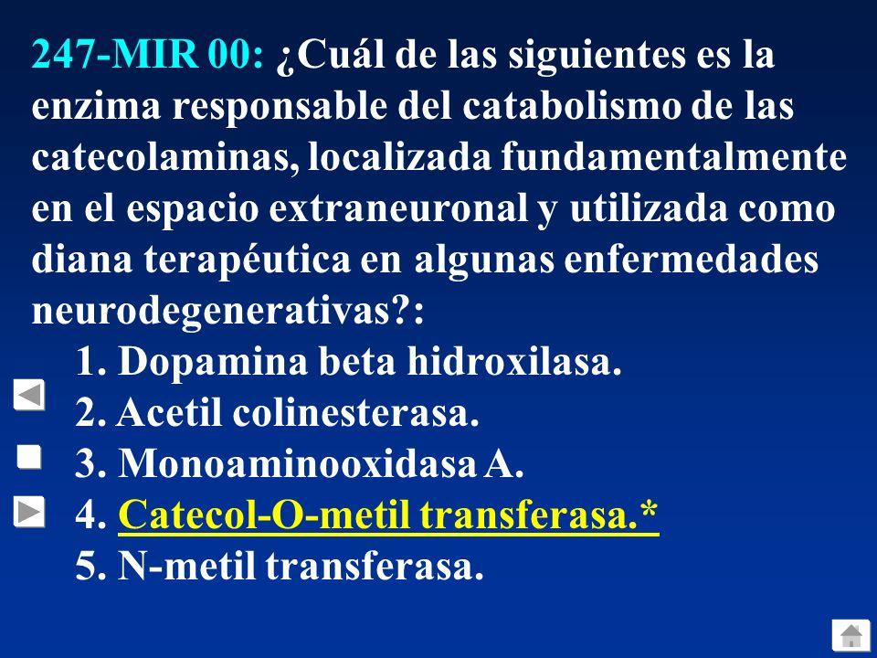 247-MIR 00: ¿Cuál de las siguientes es la enzima responsable del catabolismo de las catecolaminas, localizada fundamentalmente en el espacio extraneuronal y utilizada como diana terapéutica en algunas enfermedades neurodegenerativas :