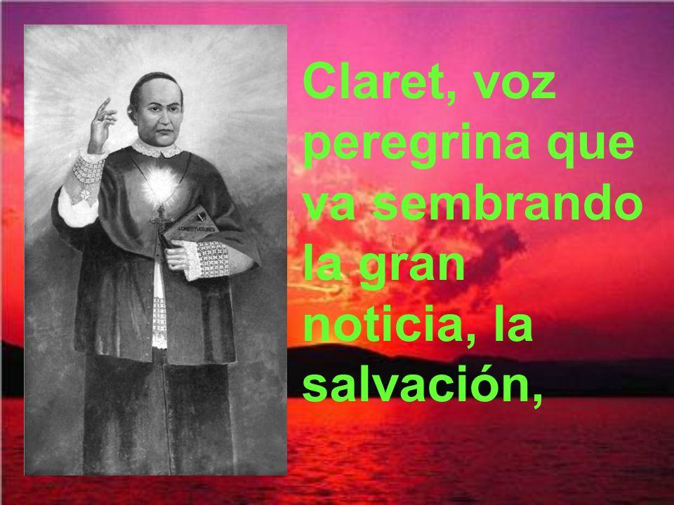 Claret, voz peregrina que va sembrando la gran noticia, la salvación,