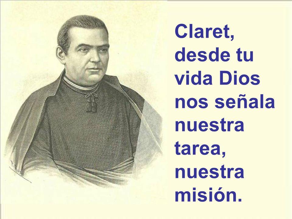 Claret, desde tu vida Dios nos señala nuestra tarea, nuestra misión.