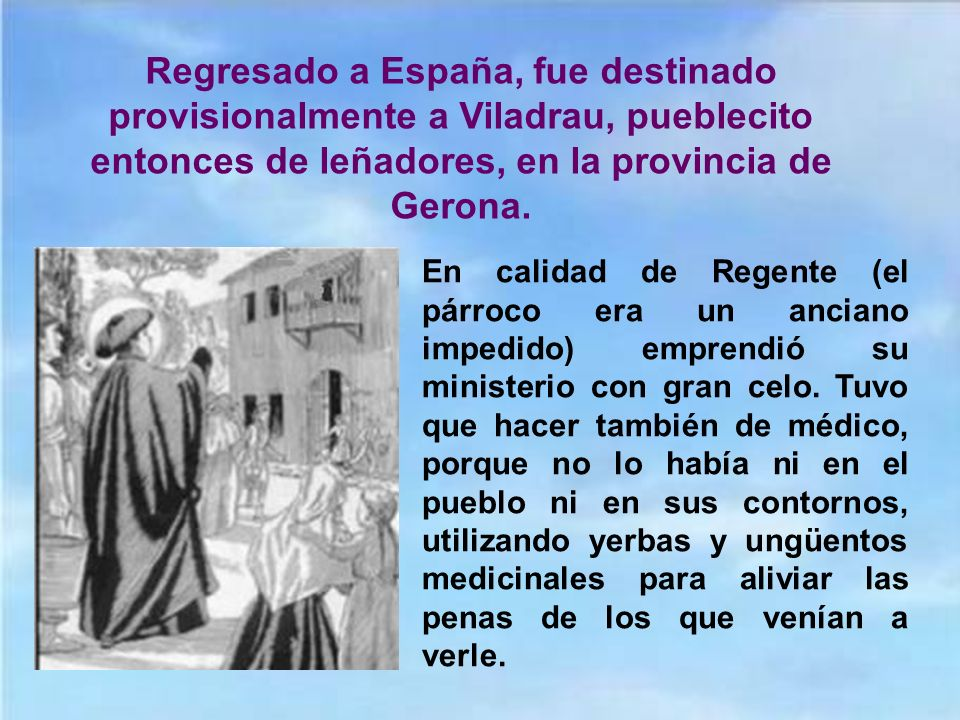 Regresado a España, fue destinado provisionalmente a Viladrau, pueblecito entonces de leñadores, en la provincia de Gerona.