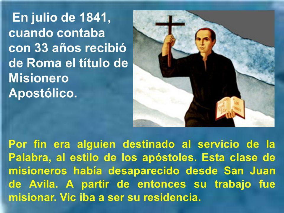 En julio de 1841, cuando contaba con 33 años recibió de Roma el título de Misionero Apostólico.