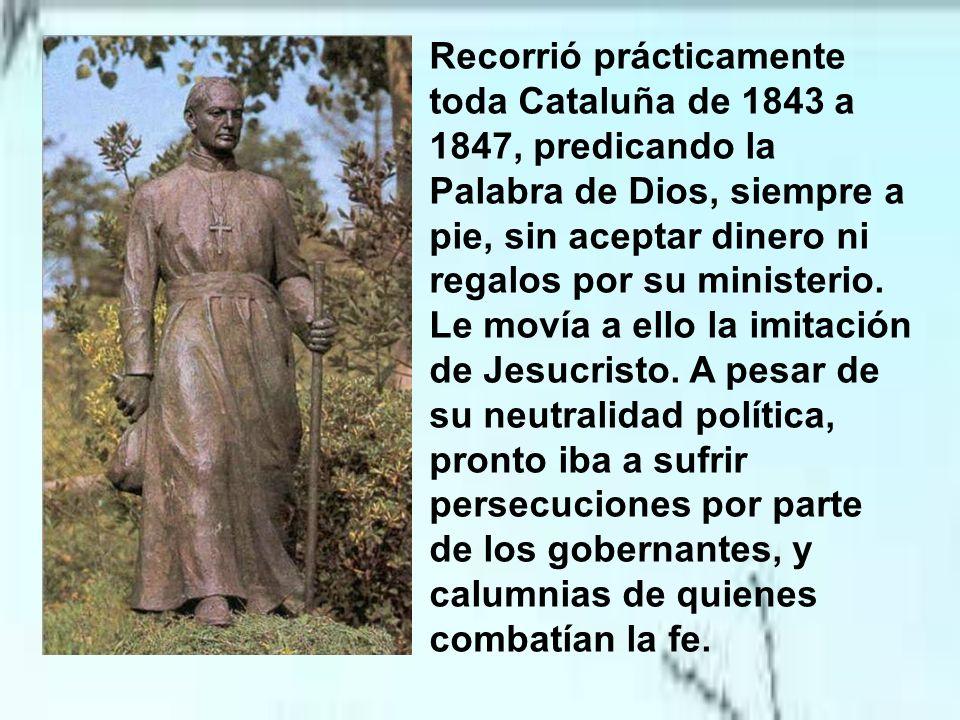 Recorrió prácticamente toda Cataluña de 1843 a 1847, predicando la Palabra de Dios, siempre a pie, sin aceptar dinero ni regalos por su ministerio.