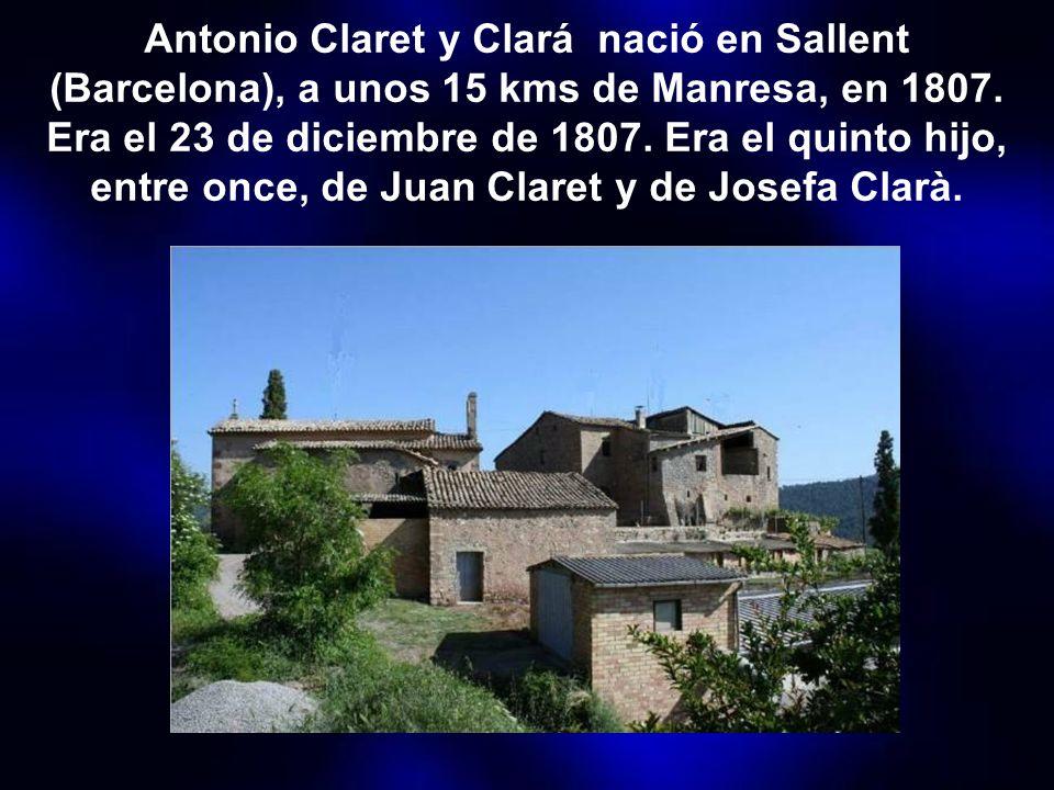 Antonio Claret y Clará nació en Sallent (Barcelona), a unos 15 kms de Manresa, en 1807.