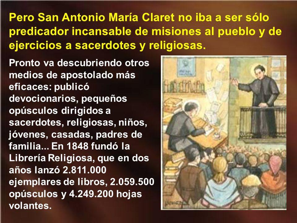 Pero San Antonio María Claret no iba a ser sólo predicador incansable de misiones al pueblo y de ejercicios a sacerdotes y religiosas.