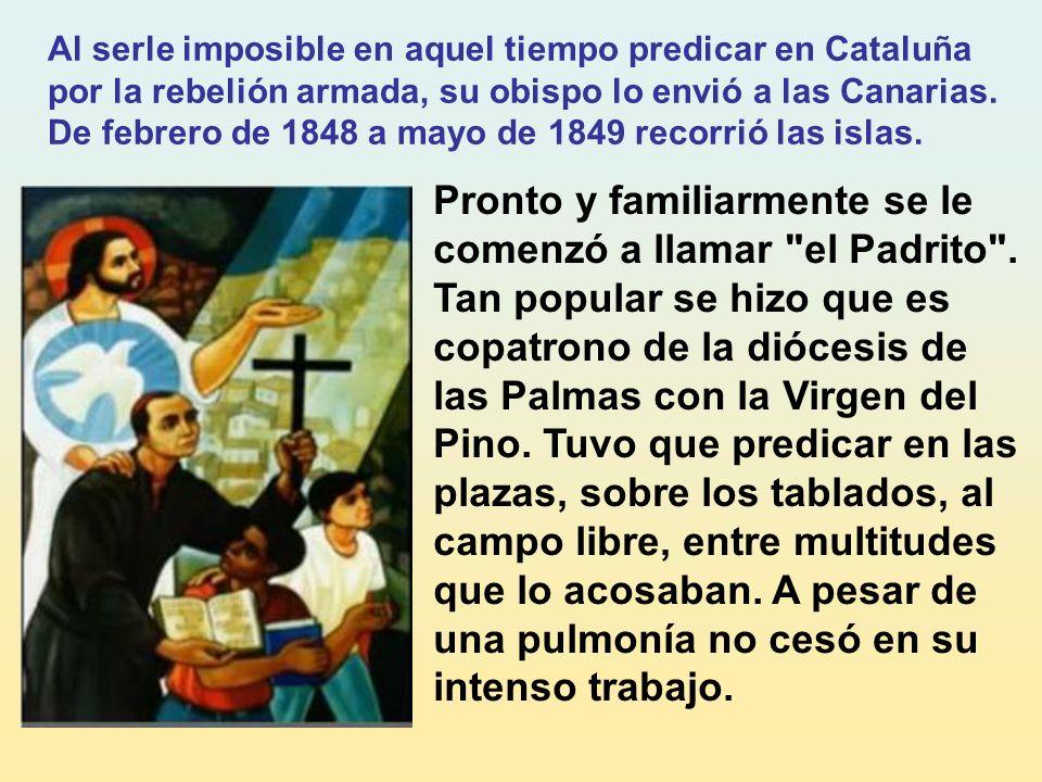 Al serle imposible en aquel tiempo predicar en Cataluña por la rebelión armada, su obispo lo envió a las Canarias. De febrero de 1848 a mayo de 1849 recorrió las islas.