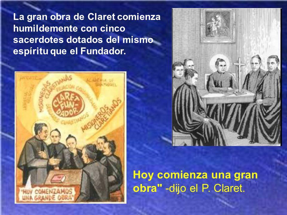 Hoy comienza una gran obra -dijo el P. Claret.