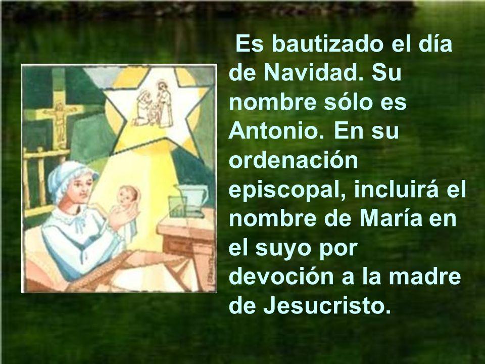 Es bautizado el día de Navidad. Su nombre sólo es Antonio