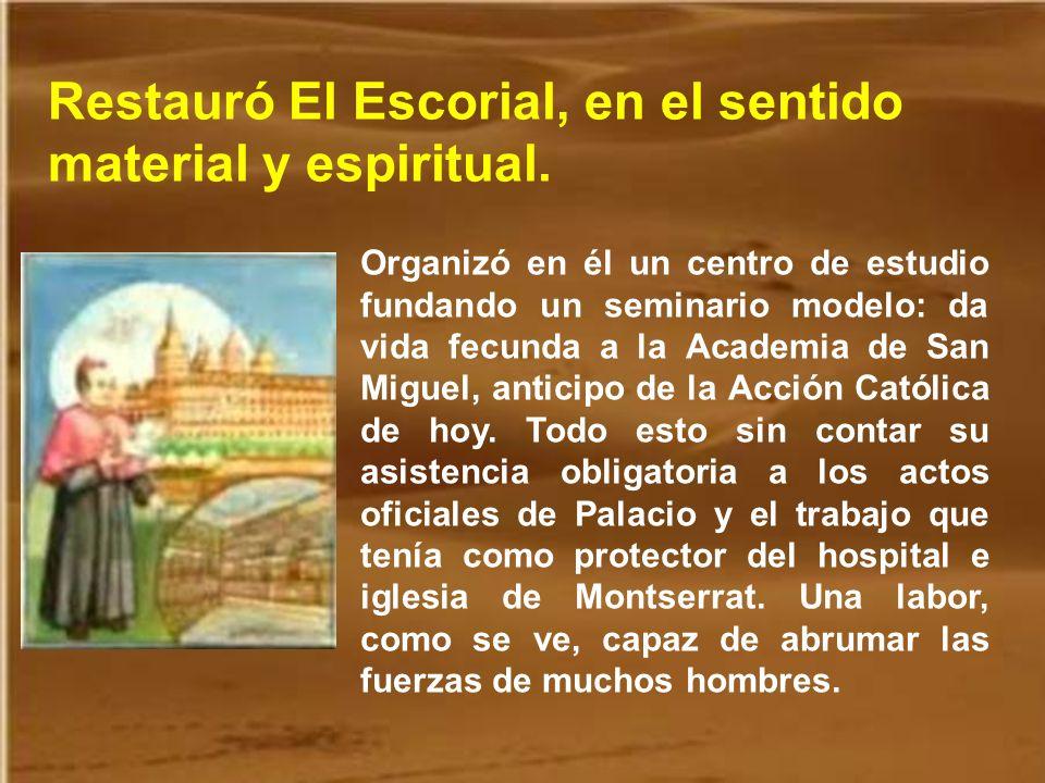Restauró El Escorial, en el sentido material y espiritual.