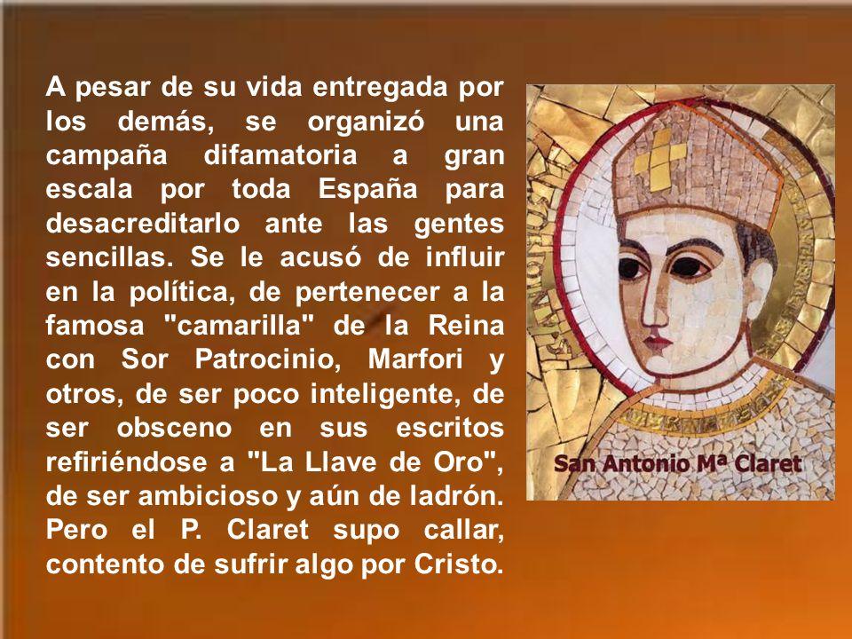 A pesar de su vida entregada por los demás, se organizó una campaña difamatoria a gran escala por toda España para desacreditarlo ante las gentes sencillas.