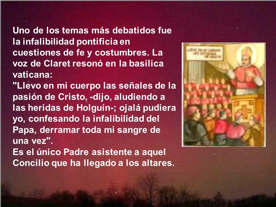 Uno de los temas más debatidos fue la infalibilidad pontificia en cuestiones de fe y costumbres. La voz de Claret resonó en la basílica vaticana: