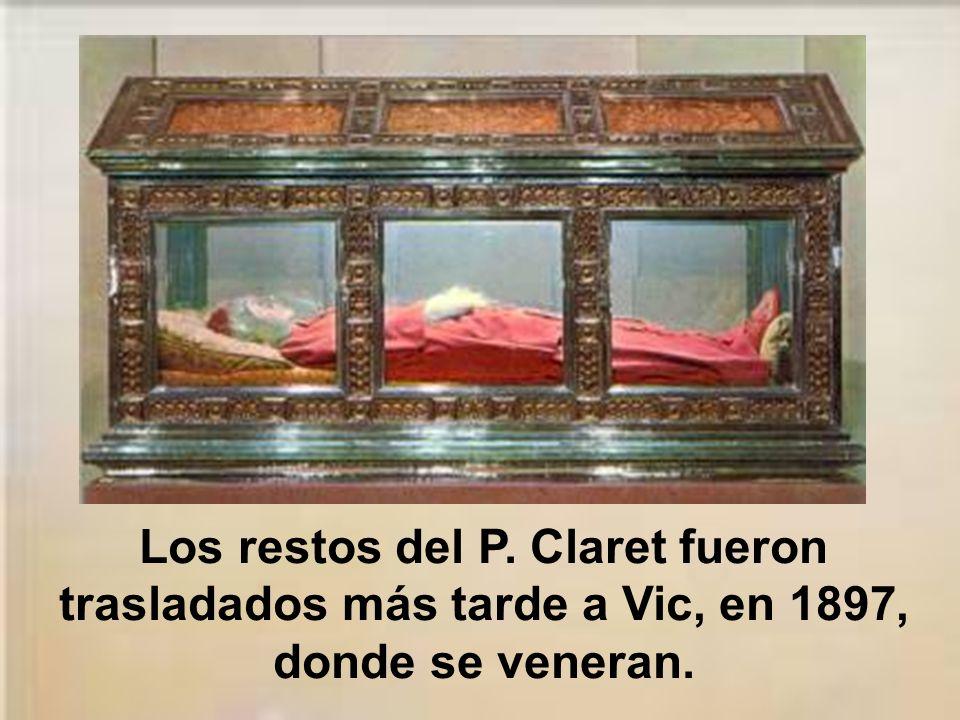 Los restos del P. Claret fueron trasladados más tarde a Vic, en 1897, donde se veneran.