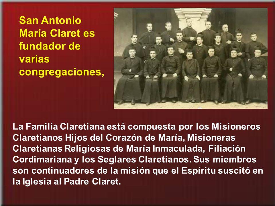 San Antonio María Claret es fundador de varias congregaciones,