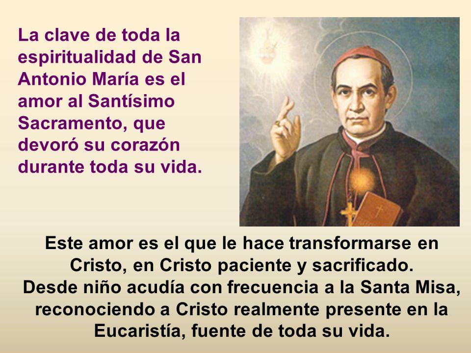 La clave de toda la espiritualidad de San Antonio María es el amor al Santísimo Sacramento, que devoró su corazón durante toda su vida.