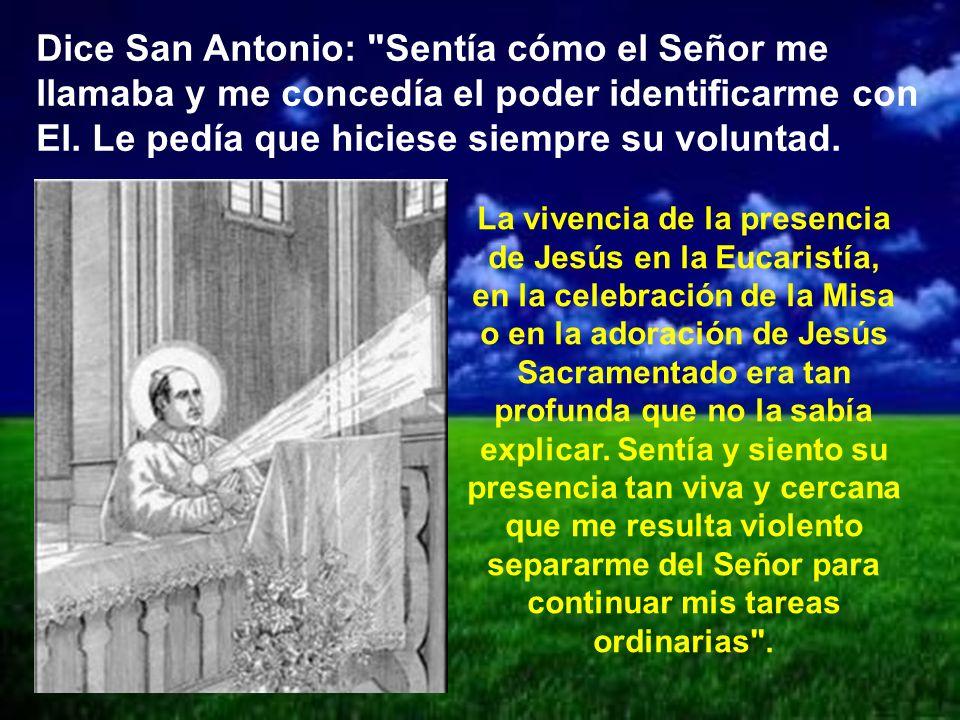 Dice San Antonio: Sentía cómo el Señor me llamaba y me concedía el poder identificarme con El. Le pedía que hiciese siempre su voluntad.
