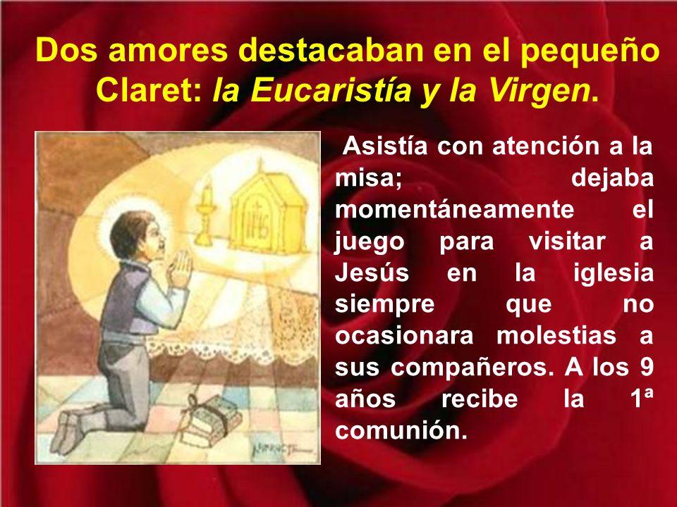 Dos amores destacaban en el pequeño Claret: la Eucaristía y la Virgen.