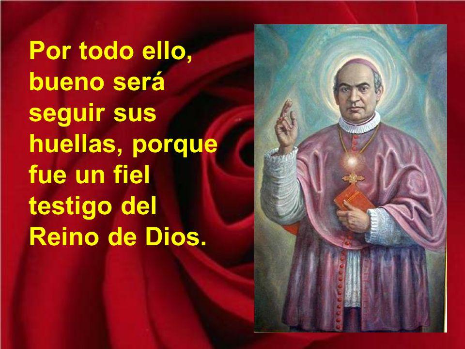 Por todo ello, bueno será seguir sus huellas, porque fue un fiel testigo del Reino de Dios.