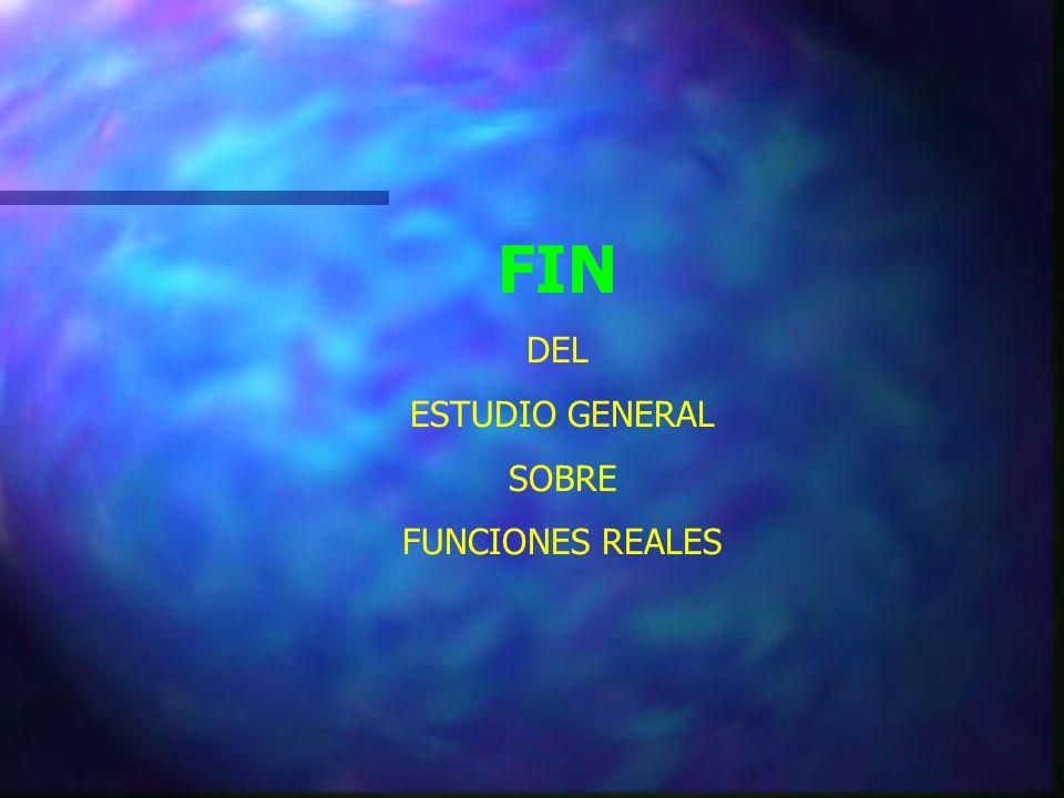 FIN DEL ESTUDIO GENERAL SOBRE FUNCIONES REALES
