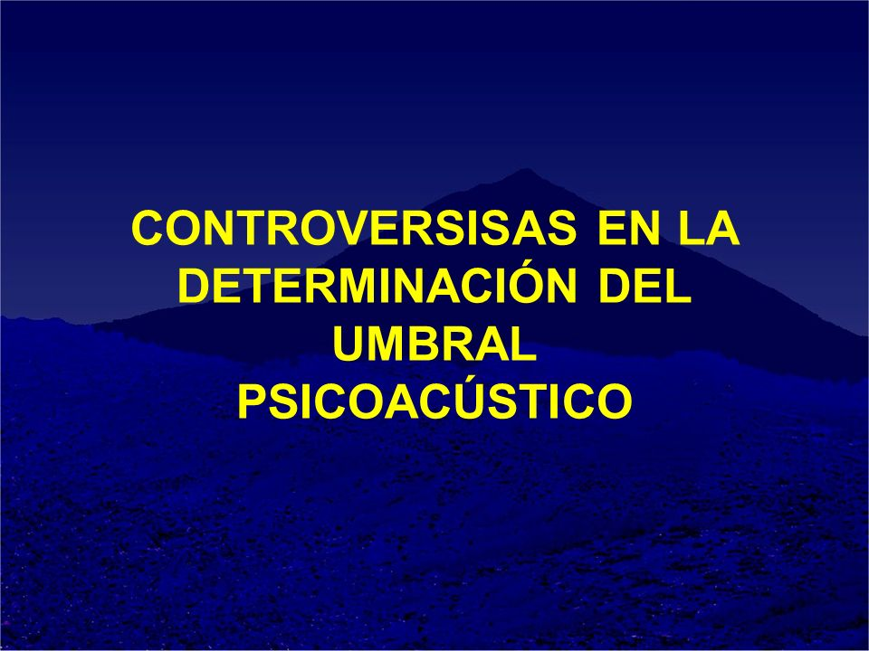 CONTROVERSISAS EN LA DETERMINACIÓN DEL UMBRAL PSICOACÚSTICO