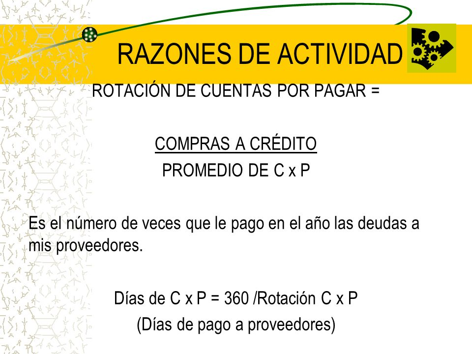 RAZONES DE ACTIVIDAD ROTACIÓN DE CUENTAS POR PAGAR = COMPRAS A CRÉDITO