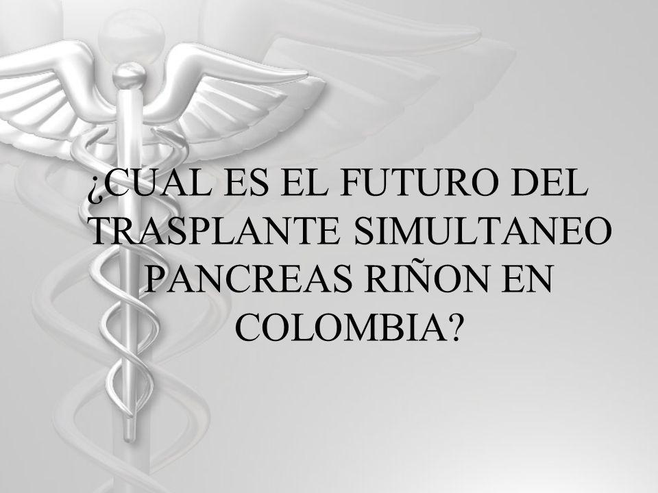 ¿CUAL ES EL FUTURO DEL TRASPLANTE SIMULTANEO PANCREAS RIÑON EN COLOMBIA