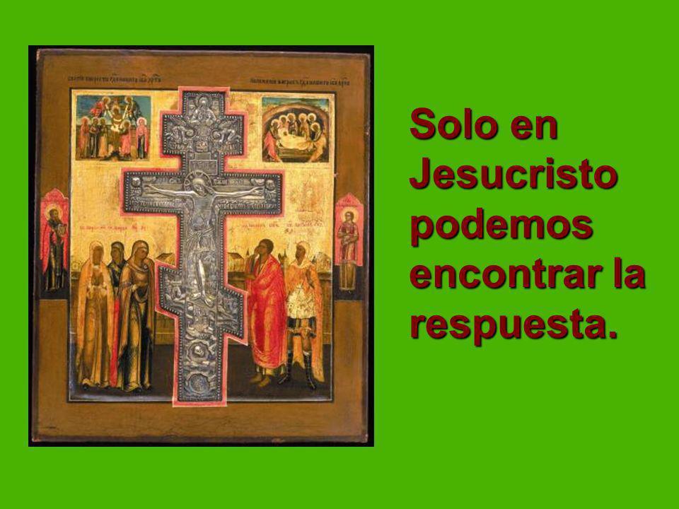 Solo en Jesucristo podemos encontrar la respuesta.