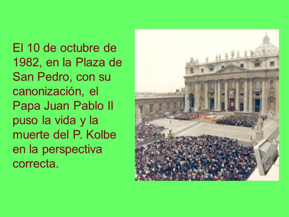 El 10 de octubre de 1982, en la Plaza de San Pedro, con su canonización, el Papa Juan Pablo II puso la vida y la muerte del P. Kolbe en la perspectiva correcta.