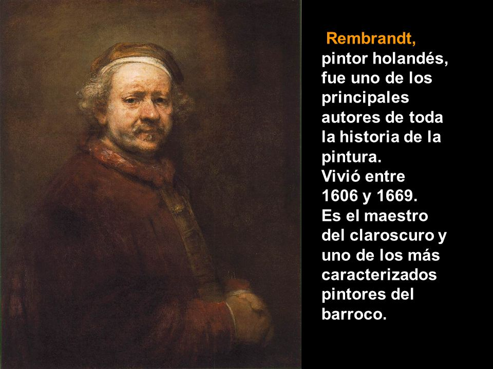 Rembrandt, pintor holandés, fue uno de los principales autores de toda la historia de la pintura.