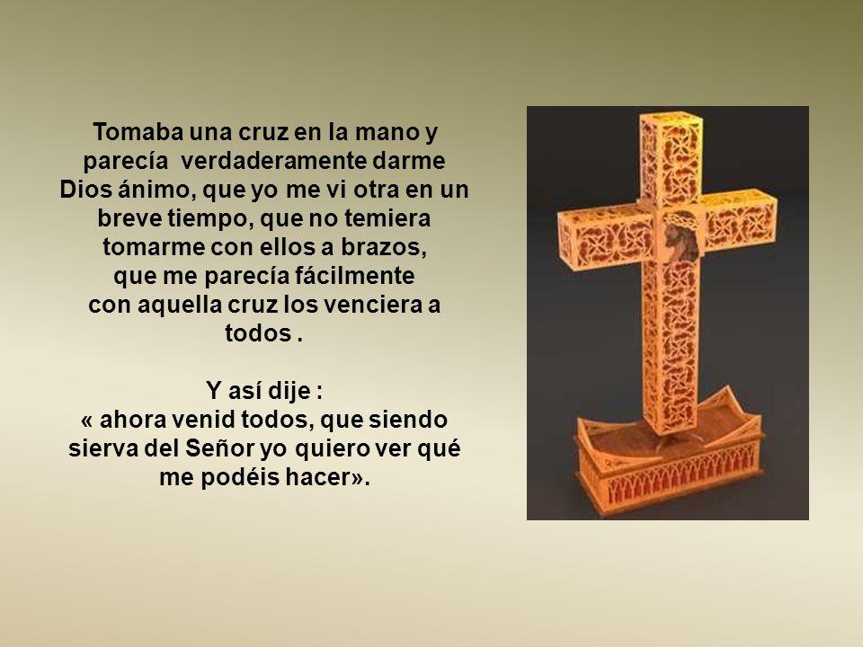 que me parecía fácilmente con aquella cruz los venciera a todos .