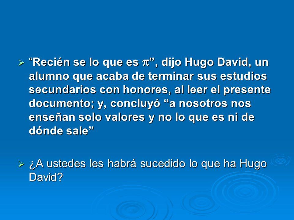 Recién se lo que es  , dijo Hugo David, un alumno que acaba de terminar sus estudios secundarios con honores, al leer el presente documento; y, concluyó a nosotros nos enseñan solo valores y no lo que es ni de dónde sale