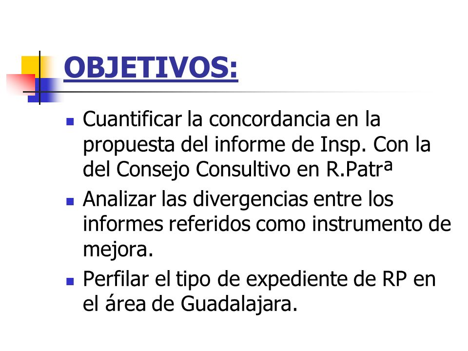OBJETIVOS: Cuantificar la concordancia en la propuesta del informe de Insp. Con la del Consejo Consultivo en R.Patrª.