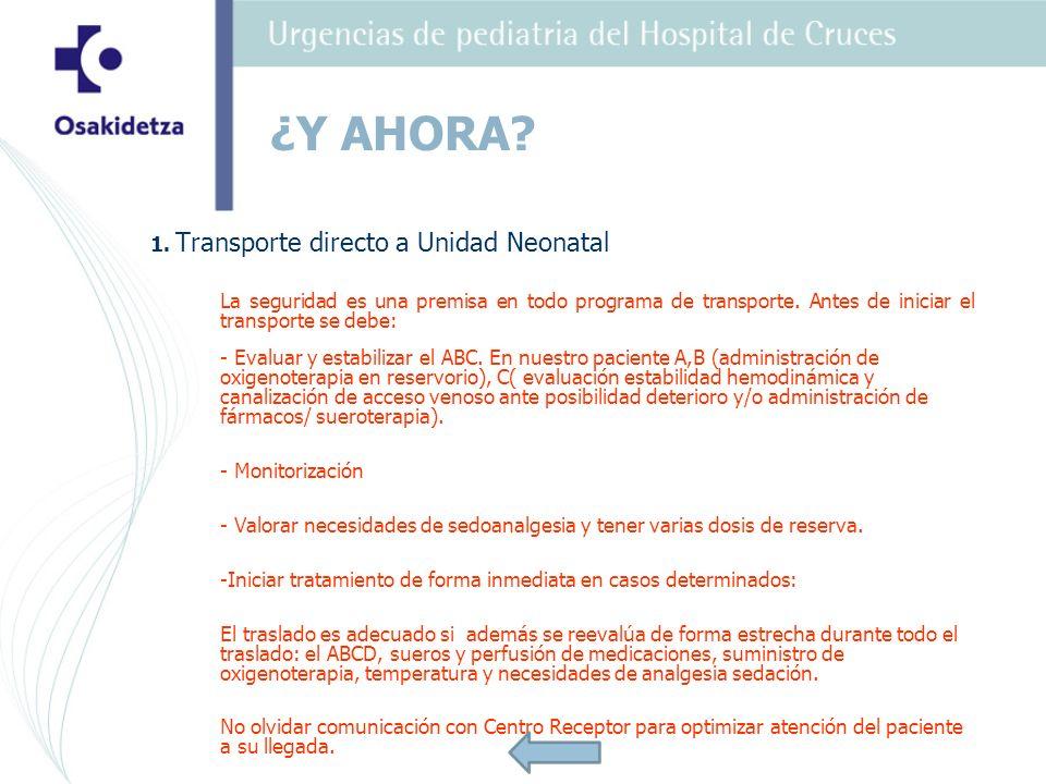 ¿Y AHORA 1. Transporte directo a Unidad Neonatal