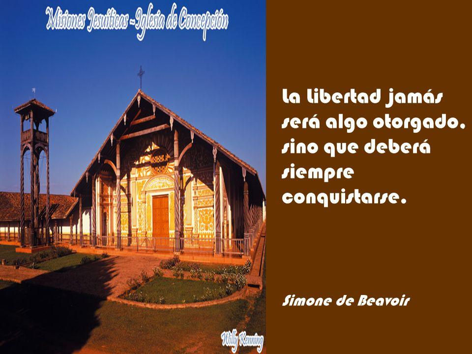 La Libertad jamás será algo otorgado, sino que deberá siempre conquistarse.