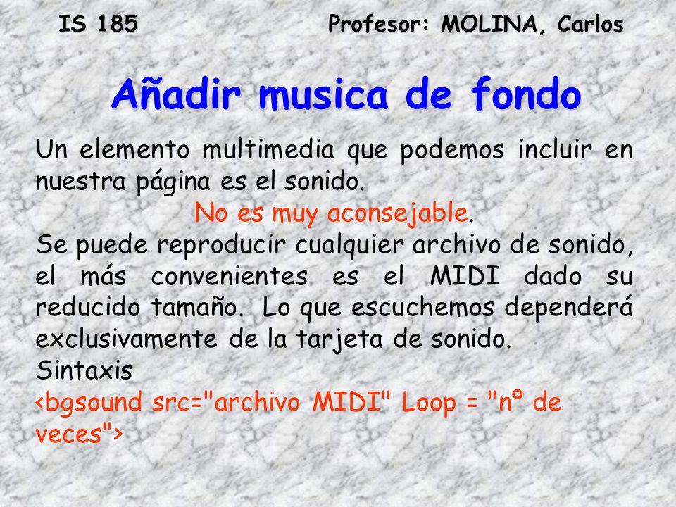 Añadir musica de fondo Un elemento multimedia que podemos incluir en nuestra página es el sonido. No es muy aconsejable.