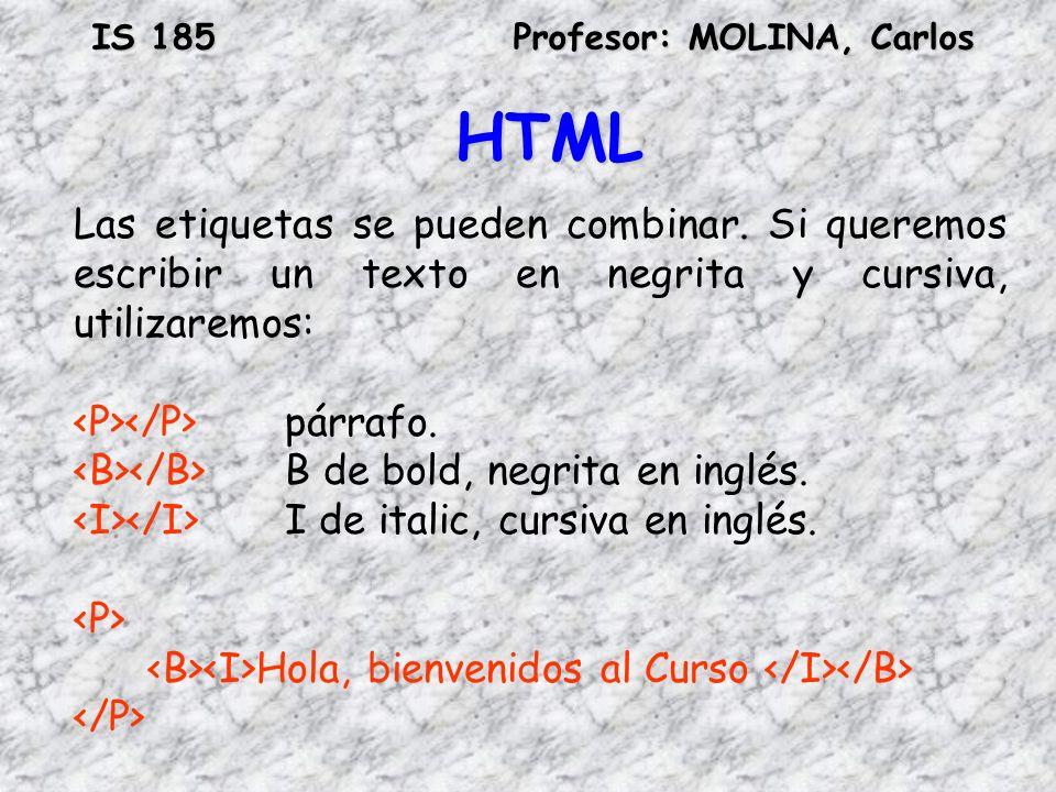HTML Las etiquetas se pueden combinar. Si queremos escribir un texto en negrita y cursiva, utilizaremos: