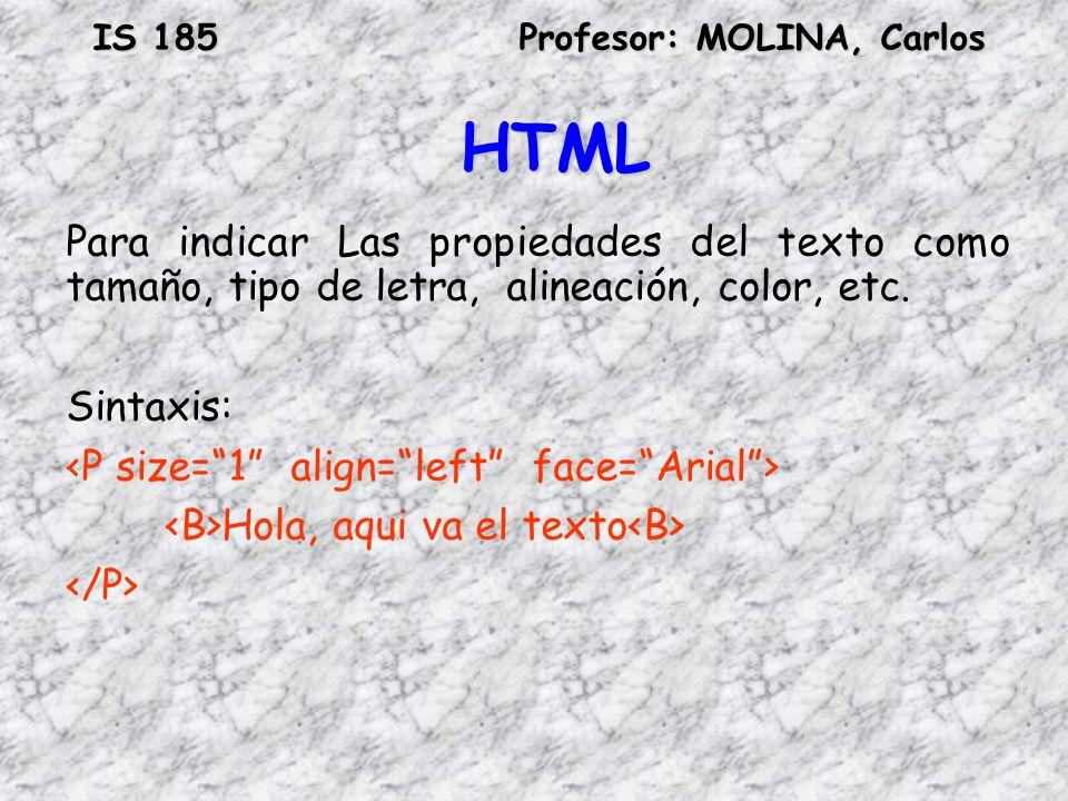 HTML Para indicar Las propiedades del texto como tamaño, tipo de letra, alineación, color, etc. Sintaxis: