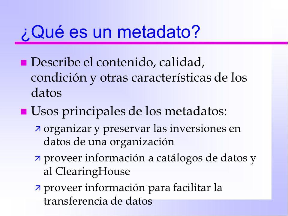 ¿Qué es un metadato Describe el contenido, calidad, condición y otras características de los datos.