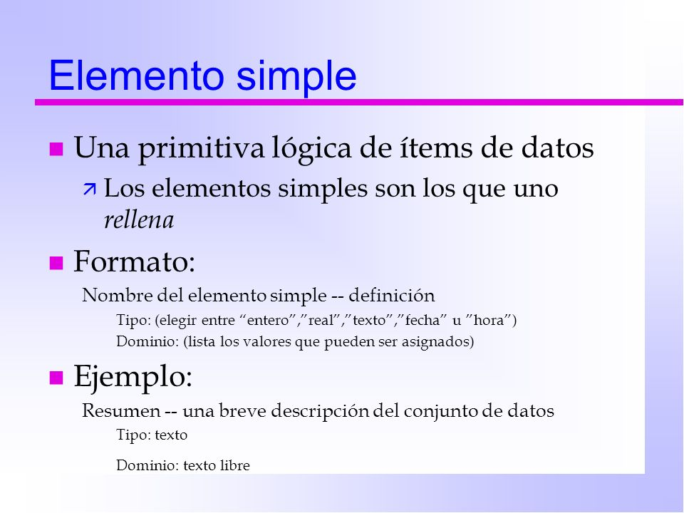 Elemento simple Una primitiva lógica de ítems de datos Formato: