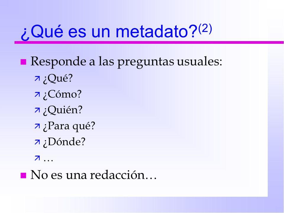 ¿Qué es un metadato (2) Responde a las preguntas usuales: