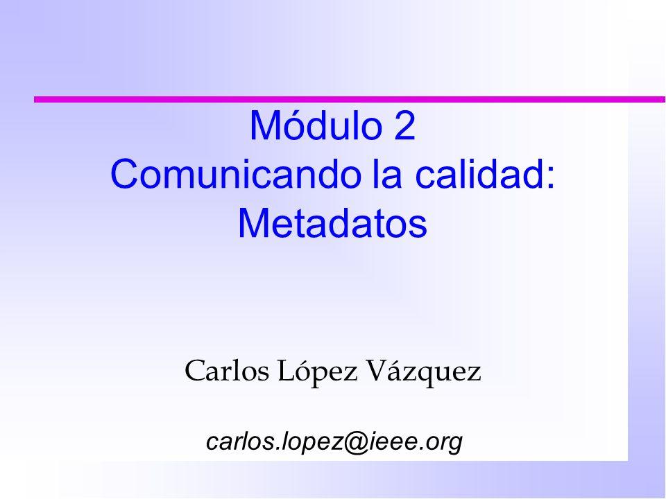 Módulo 2 Comunicando la calidad: Metadatos