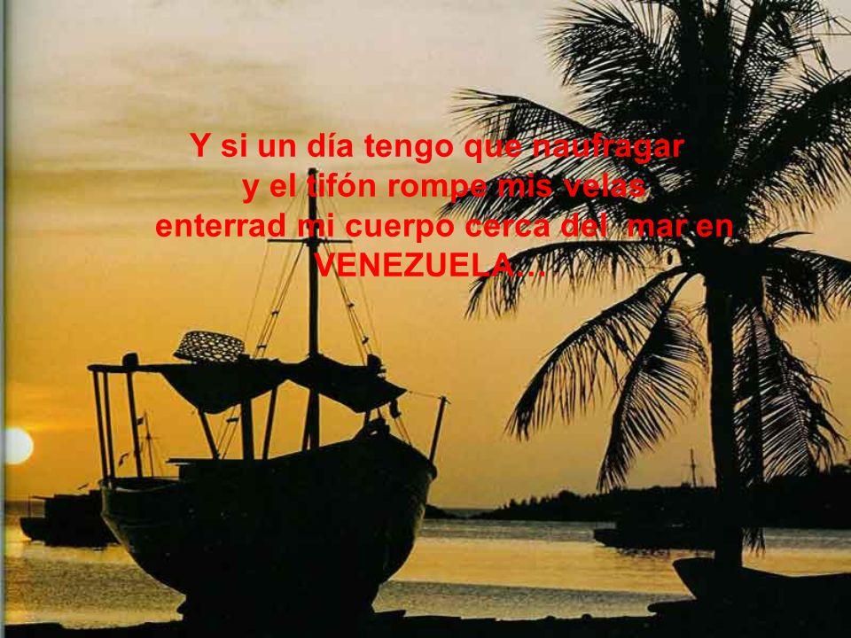 enterrad mi cuerpo cerca del mar en VENEZUELA…