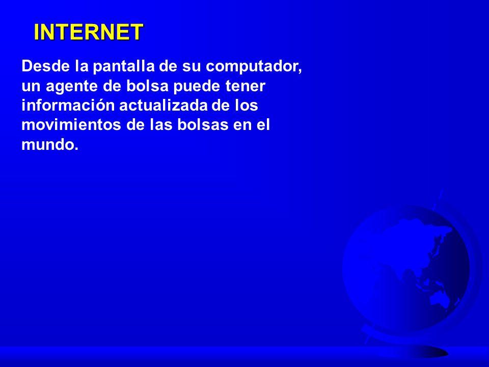 INTERNETDesde la pantalla de su computador, un agente de bolsa puede tener información actualizada de los movimientos de las bolsas en el mundo.