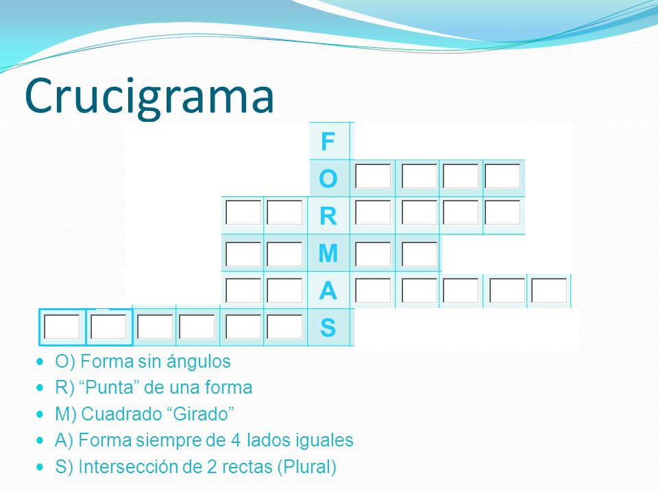 Crucigrama F O R M A S O) Forma sin ángulos R) Punta de una forma