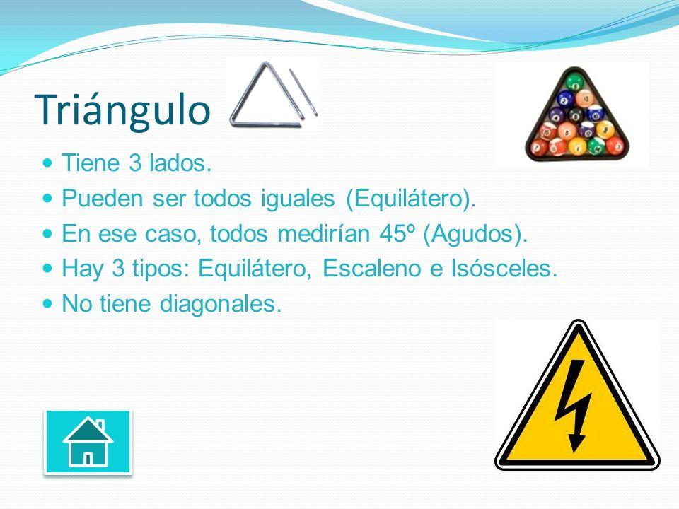 Triángulo Tiene 3 lados. Pueden ser todos iguales (Equilátero).