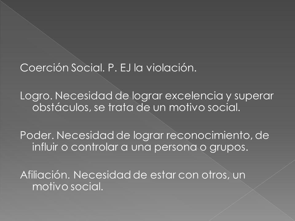 Coerción Social. P. EJ la violación. Logro