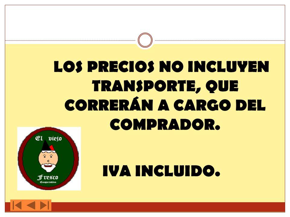 LOS PRECIOS NO INCLUYEN TRANSPORTE, QUE CORRERÁN A CARGO DEL COMPRADOR.