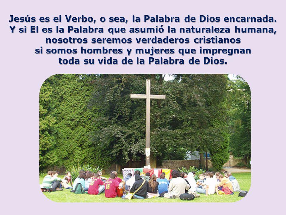 Jesús es el Verbo, o sea, la Palabra de Dios encarnada.