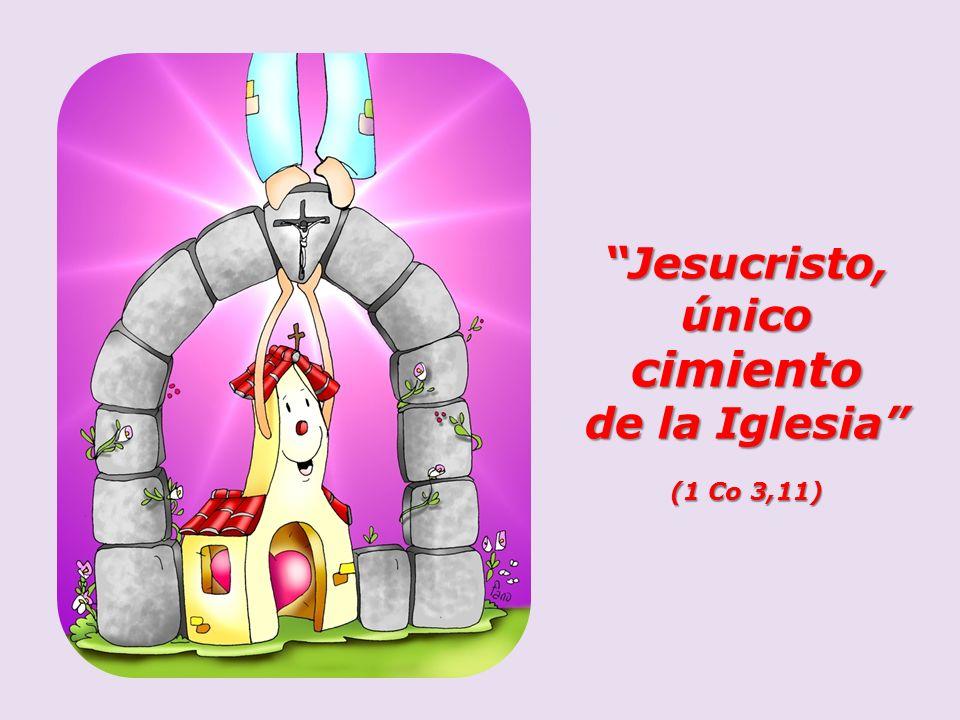 Jesucristo, único cimiento de la Iglesia (1 Co 3,11)