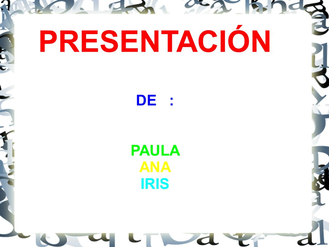 PRESENTACIÓN DE : PAULA ANA IRIS