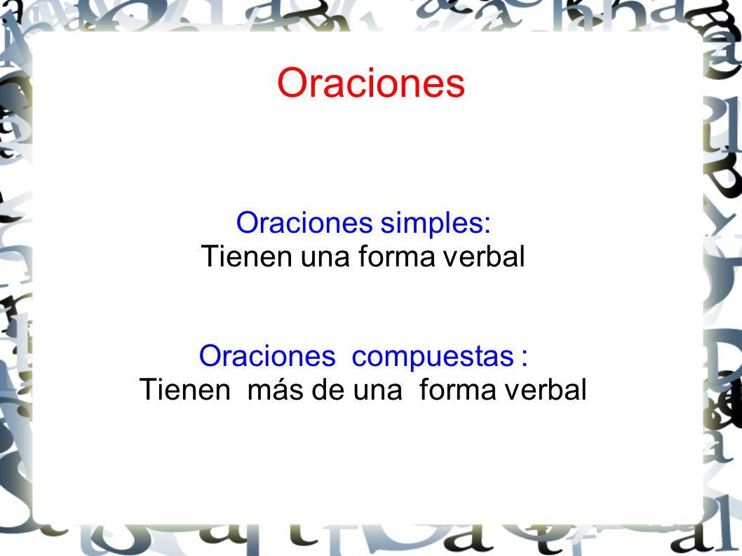 Oraciones Oraciones simples: Tienen una forma verbal